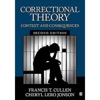 Correctional Theory Context and Consequences von Cullen & Francis T.