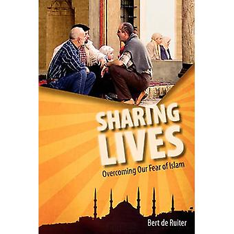 Sharing Lives Overcoming Our Fear of Islam by de Ruiter & Bert