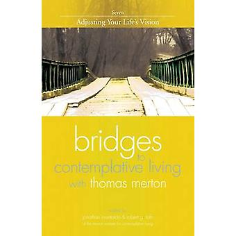 Bridges to Contemplative Living with Thomas Merton by Edited by Jonathan Montaldo & Edited by Robert G Toth