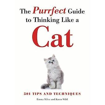 The Purrfect Guide to Thinking Like a Cat by Emma MilneKaren Wild