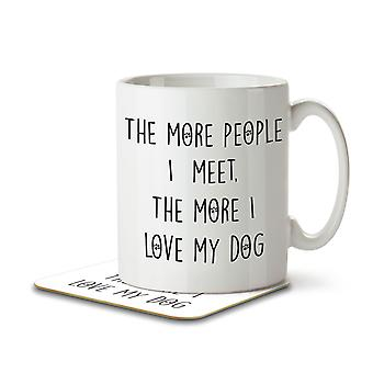 The More People I Meet, The More I Like My Dog - Mug and Coaster