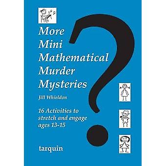 More Mini Mathematical Murder Mysteries  16 Activities to Stretch and Engage Ages 1315 by Jill Whieldon