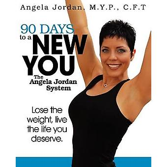 90 Days to a New You The Angela Jordan System by Jordan & Angela