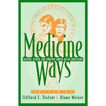 Medicine Ways by Edited by Clifford E Trafzer & Edited by Diane Weiner & Contributions by Donna L Akers & Contributions by Edward D Castillo & Contributions by Jean A Keller & Contributions by Todd Benson & Contributi