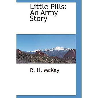 Little Pills An Army Story by McKay & R. H.