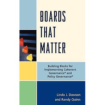 Boards That Matter Building Blocks for Implementing Coherent Governance and Policy Governance by Dawson & Linda J.