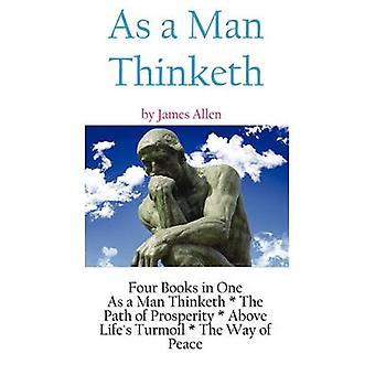 As A Man Thinketh a Literary Collection of James Allen by Allen & James