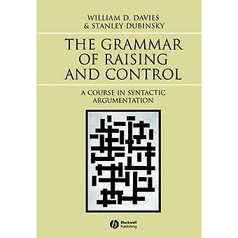 Grammar of Raising and Control A Course in Syntactic Argumentation by Davies & William D.