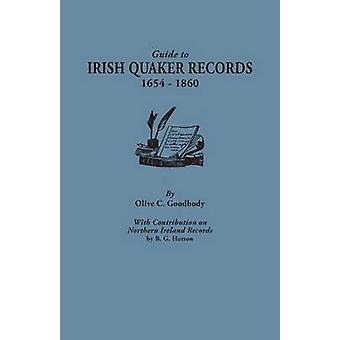 Guide to Irish Quaker Records 16541860 With Contribution on Northern Ireland Records by B.G. Hutton by Goodbody & Olive C.