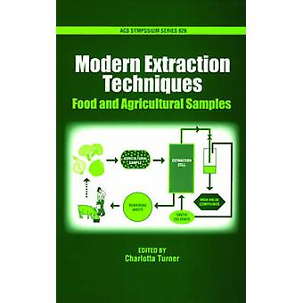 Modern Extraction Techniques Food and Agricultural Samples by Turner & Charlotta