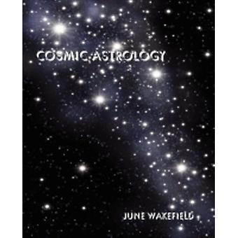 Cosmic Astrology by Wakefield & June