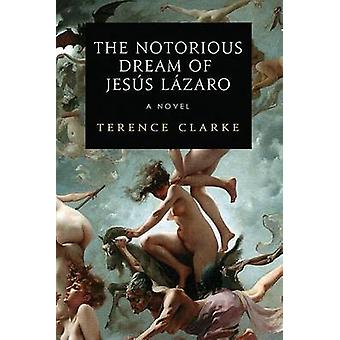 The Notorious Dream of Jesus Lazaro by Clarke & Terence
