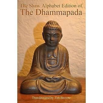 The Shaw Alphabet Edition of the Dhammapada by Browne & Tim