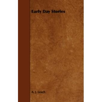 Early Day Stories  The Overland Trail Animals and Birds that Lived Here Hunting Stories and Looking Backwards by Leach & A. J.