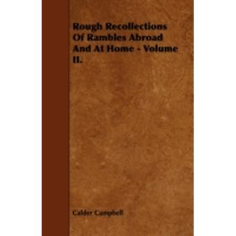 Rough Recollections Of Rambles Abroad And At Home  Volume II. by Campbell & Calder