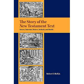 The Story of the New Testament Text Movers Materials Motives Methods and Models by Hull & Robert F.