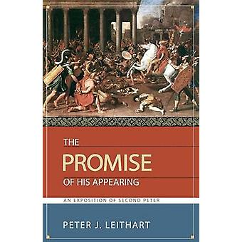 The Promise of His Appearing An Exposition of Second Peter by Leithart & Peter J.