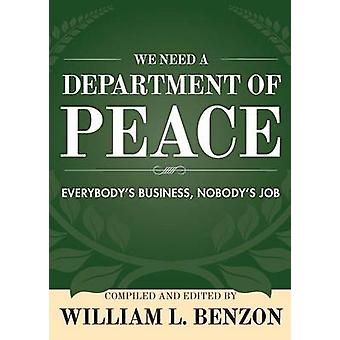 We Need a Department of Peace Everybodys Business Nobodys Job by Benzon & William L.