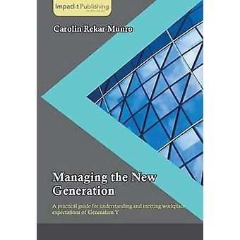 Managing the New Generation by Rekar Munro & Carolin