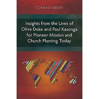 Insights from the Lives of Olive Doke and Paul Kasonga for Pioneer Mission and Church Planting Today by Mbewe & Conrad