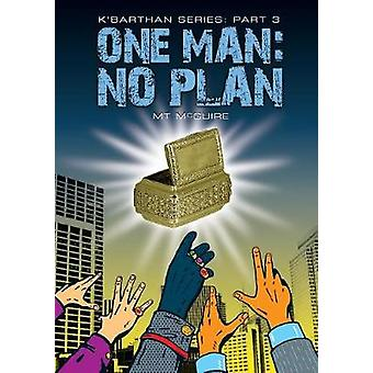 One Man No Plan KBarthan Trilogy Part 3 by McGuire & M T