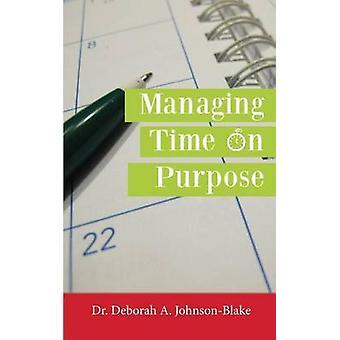 Managing Time on Purpose by JohnsonBlake & Deborah A