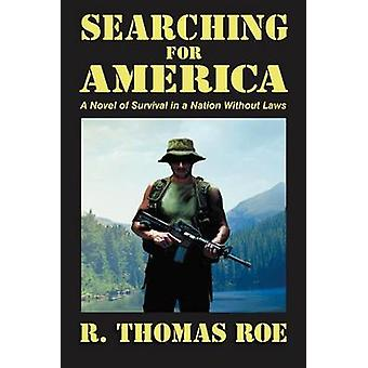 Searching for America A Novel of Survival in a Nation Without Laws by Roe & R. Thomas