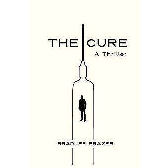 The Cure A Thriller by Frazer & Bradlee