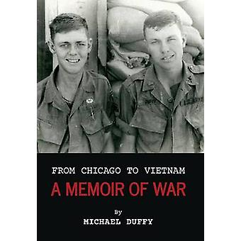 From Chicago to Vietnam A Memoir of War by Duffy & Michael