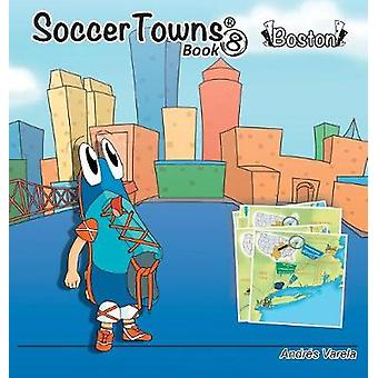 Roundy and Friends Soccertowns Book 8  Boston by Varela & Andres