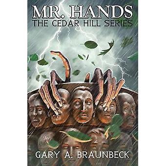 Mr. Hands The Cedar Hill Series by Braunbeck & Gary A.