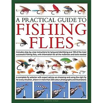 A Practical Guide to Fishing Flies - Includes Step by Step Instruction