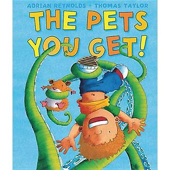 The Pets You Get! by Thomas Taylor - Adrian Reynolds - 9781467711432