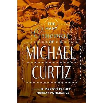 The Many Cinemas of Michael Curtiz par R. Barton Palmer - 978147731554