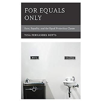 For Equals Only - Race - Equality - and the Equal Protection Clause by