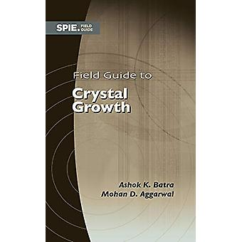 Field Guide to Crystal Growth by Ashok K. Batra - 9781510617124 Book