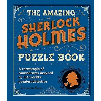 The Amazing Sherlock Holmes Puzzle Book by Dr Gareth Moore - 97817895