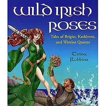 Wild Irish Roses: Tales of Brigits, Kathleens and Warrior Queens