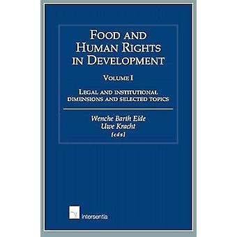 Food and Human Rights in Development - Legal and Institutional Dimensi