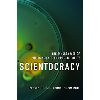 Scientocracy by Edited by Patrick J Michaels & Edited by Terence Kealey