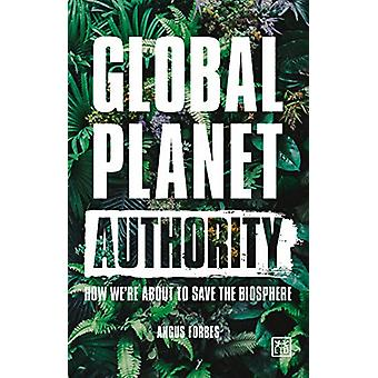 Global Planet Authority - How we're about to save the biosphere by Ang