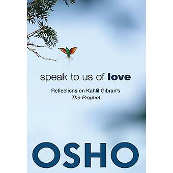 Speak to Us of Love by Osho