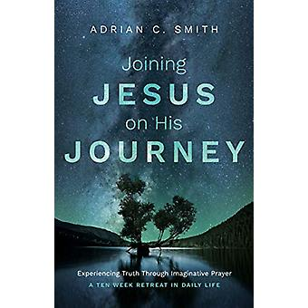 Joining Jesus on His Journey - Experiencing Truth Through Imaginative