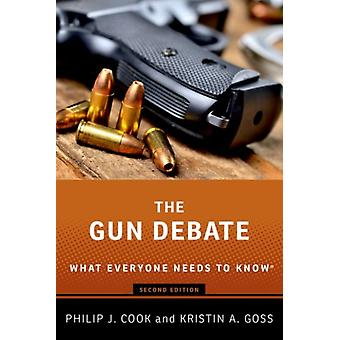 The Gun Debate by Cook & Philip J. ITTTerry Sanford Professor Emeritus of Public Policy and Professor Emeritus of Economics and Sociology & ITTTerry Sanford Professor Emeritus of Public Policy and Professor Emeritus o