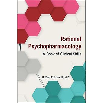Rational Psychopharmacology - A Book of Clinical Skills by H. Paul Put