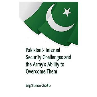 Pakistans Internal Security Challenges and The Armys Ability to Overcome Them by Chodha & Shaman