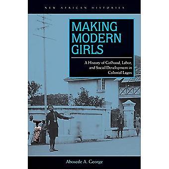 Fazer garotas modernas: Uma história de infância, trabalho e Desenvolvimento Social em Lagos Colonial (novas histórias africanas)