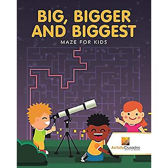 Big - Bigger and Biggest - Maze for Kids by Activity Crusades - 978022