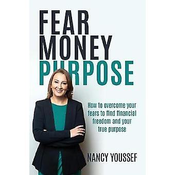 Fear Money Purpose - How to Overcome Your Fears to Find Financial Free