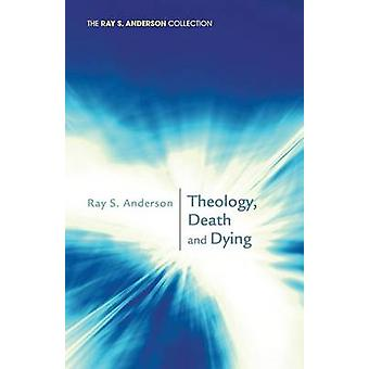 Theology - Death and Dying by Ray S Anderson - 9781620322116 Book
